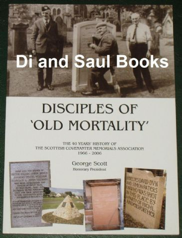 Disciples of Old Morality - The 40 Years History of the Scottish Covenanter Memorials Association